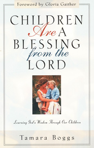 Children Are A Blessing From the Lord   -              By: Tamara Boggs