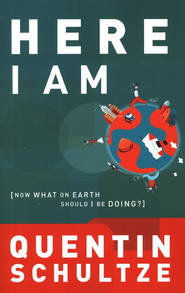 Here I Am: Now What On Earth Should I Be Doing?  -     By: Quentin J. Schultze