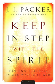 Keep in Step with the Spirit: Finding Fulness in Our Walk with God, 2nd edition  -     By: J.I. Packer