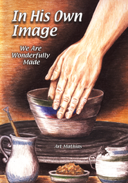 In His Own Image: We Are Wonderfully Made - Slightly Imperfect  -     By: Arthur Mathias