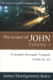 The Boice Commentary Series: The Gospel of John, Volume 5,  Triumph through Trajedy  -     By: James Montgomery Boice