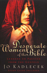 Desperate Women of the Bible: Lessons on Passion from the Gospels  -     By: Jo Kadlecek