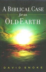 A Biblical Case for an Old Earth  -     By: David Snoke