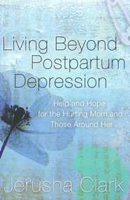 Living Beyond Postpartum Depression  -     By: Jerusha Clark