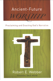 Ancient-Future Worship  -     By: Robert E. Webber