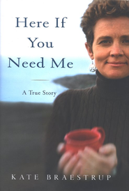 Here If You Need Me: A True Story   -              By: Kate Braestrup