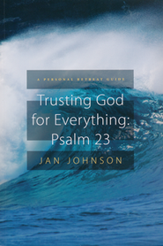 Trusting God for Everything--Psalm 23: A Personal Retreat Guide  -     By: Jan Johnson