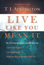 Live Like You Mean It  -              By: T.J. Addington