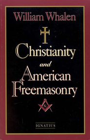 Christianity and American Freemasonry   -     By: William F. Whalen