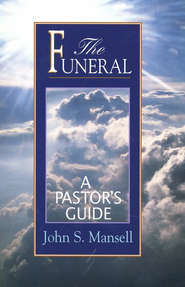 The Funeral: A Pastor's Guide   -     Edited By: Bob Ratcliff     By: John S. Mansell