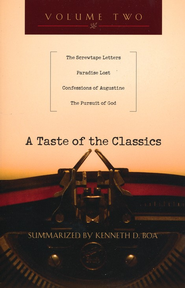A Taste of the Classics, Volume 2: The Screwtape Letters, Paradise Lost, Confessions 9f Augustine, The Pursuit of God  -              By: Ken Boa