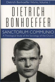 Sanctorum Communio: Dietrich Bonhoeffer Works [DBW], Volume 1  -     By: Dietrich Bonhoeffer