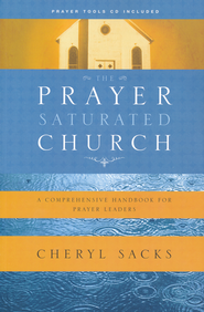 The Prayer-Saturated Church: A Comprehensive Handbook for Prayer Leaders (Prayer Tools CD included)  -              By: Cheryl Sacks