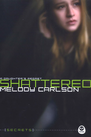Shattered, The Secrets Series #2   -     By: Melody Carlson