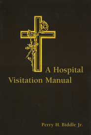 A Hospital Visitation Manual   -              By: Perry Biddle