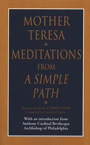 Meditations from A Simple Path by Mother Teresa   -              Edited By: Lucinda Vardey                   By: Mother Teresa