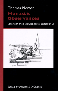 Monastic Observances: Initiation into the Monastic Tradition 5  -              Edited By: Patrick F. O'Connell                   By: Thomas Merton
