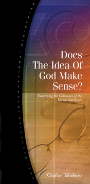 Does the Idea of God Make Sense?   -     By: Charles Taliaferro