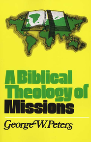 A Biblical Theology of Missions   -     By: George Peters