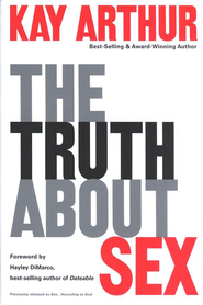 The Truth About Sex; What the World Won't Tell You and God Wants You to Know  -     By: Kay Arthur