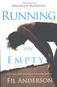 Running on Empty: Contemplative Spirituality for Overachievers  -              By: Fil Anderson