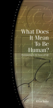 What Does It Mean To Be Human?   -     By: Klaus Issler