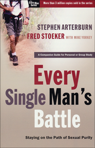 Every Single Man's Battle  -              By: Stephen Arterburn