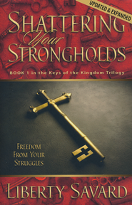 Shattering Your Strongholds: Freedom From Your Struggles   -     By: Liberty Savard