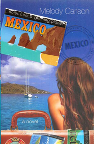 Notes From A Spinning Planet #3: Mexico   -     By: Melody Carlson