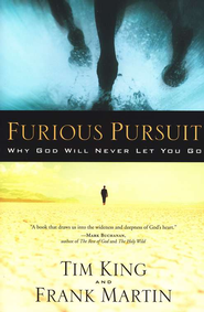 Furious Pursuit: Why God Will Never Let You Go  -     By: Frank Martin, Tim King