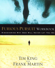 Furious Pursuit Workbook: Discovering Why God Will Never Let You Go  -     By: Frank Martin, Tim King