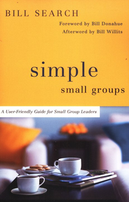 Simple Small Groups: A User-Friendly Guide for Small Group Leaders  -              By: Bill Search