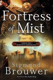 Fortress of Mist, Merlin's Immortals Series #2   -              By: Sigmund Brouwer