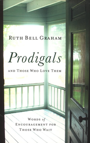 Prodigals and Those Who Love Them: Words of Encouragement for Those Who Wait  -     By: Ruth Bell Graham