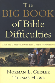 The Big Book of Bible Difficulties: Clear and Concise Answers from Genesis to Revelation  -     By: Norman L. Geisler, Thomas Howe