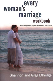 Every Woman's Marriage Workbook: Igniting the Joy and Passion You Both Desire  -     By: Shannon Ethridge, Greg Ethridge