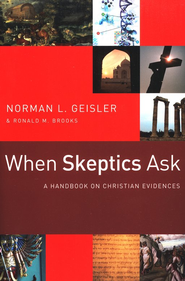 When Skeptics Ask: A Handbook on Christian Evidence  -              By: Norman L. Geisler, Ronald M. Brooks