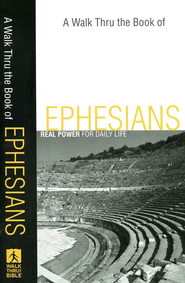 A Walk Thru the Book of Ephesians: Real Power for Daily Life  -