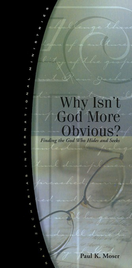 Why Isn't God More Obvious?   -     By: Paul K. Moser