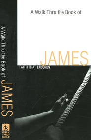 A Walk Thru the Book of James: Faith that Endures  -