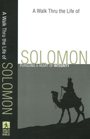 A Walk Thru the Life of Solomon: Pursuing a Heart of Integrity  -