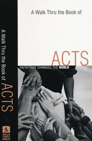 A Walk Thru the Book of Acts: Faith That Changes the World  -