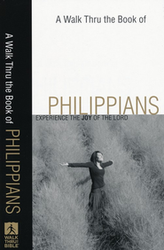 A Walk Thru the Book of Philippians: Experience the Joy of the Lord  -