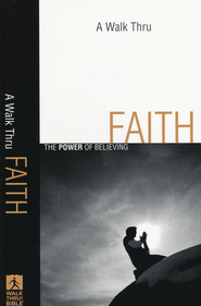 A Walk Thru Faith: The Power of Believing  -