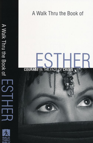 A Walk Thru the Book of Esther: Courage in the Face of Crisis  -