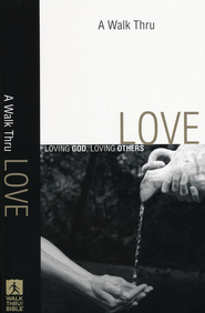 A Walk Thru Love: Loving God, Loving Others  -
