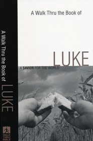 A Walk Thru the Book of Luke: A Savior for the World  -