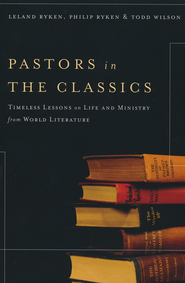 Pastors in the Classics: Timeless Lessons on Life and Ministry from World Literature  -              By: Leland Ryken, Philip Ryken, Todd Wilson