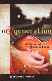 My Generation: A Real Journey of Change and Hope  -     By: Josh James Riebock