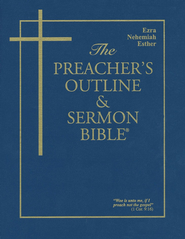 Preacher's Outline & Sermon Bible: KJV, Ezra, Nehemiah, Esther  -